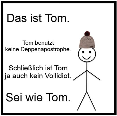 Deppenapostroph - Tom es weg